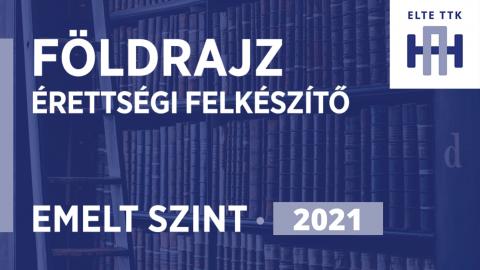 Emelt szintű földrajz érettségi felkészítő | 2021